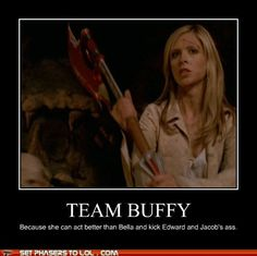 True story, always. Plus, she had Angel and Spike.
