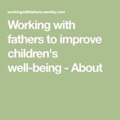 Working with fathers to improve children's well-being - About