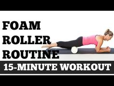 Foam Roller Exercises | 15 Minute Full Length Full Body Routine Home Workout Video - YouTube