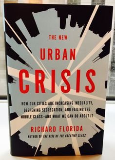 """In """"The New Urban Crisis,"""" Richard Florida argues that the revival of central cities has made them more unequal and more segregated."""