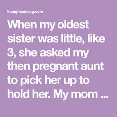 """When my oldest sister was little, like she asked my then pregnant aunt to pick her up to hold her. My mom said she was like """"she can't pick you up, honey, she has a baby in her tummy… Short Creepy Stories, Ghost Stories, Scary Tales, Pick Yourself Up, Creepy Art, Read Later, Having A Baby, Paranormal, Aunt"""