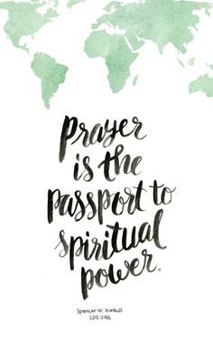 Prayer is the passport to spiritual power. —Spencer W. Kimball #LDS