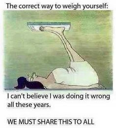 The Correct Way To Weigh Yourself funny quotes quote jokes lol funny quote funny quotes funny sayings joke humor You Funny, Haha Funny, Hilarious, Funny Stuff, Funny Humor, Your Smile, Make You Smile, Humor Grafico, Just For Laughs
