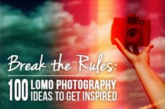 Break the Rules: 100 #Lomo #Photography Ideas to Get Inspired http://photodoto.com/lomo-photography-ideas/