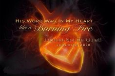 Jeremiah 20:9 But if I say I'll never mention the Lord     or speak in his name, his word burns in my heart like a fire.     It's like a fire in my bones! I am worn out trying to hold it in!     I can't do it!