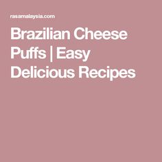 Brazilian Cheese Puffs | Easy Delicious Recipes