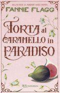 libri che passione: Torta al caramello in Paradiso di Fannie Flagg