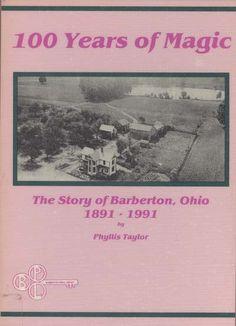 100 Years of Magic: The Story of Barberton, Ohio, 1891-1991.  http://barberton.bibliocommons.com/item/show/5875017048_100_years_of_magic