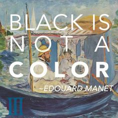 Black is not . Portrait Paintings, Art Paintings, Art Qoutes, Artist Quotes, Edouard Manet, Impressionism, Rainbow Colors, Masters, Quotes To Live By