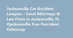 Jacksonville Car Accident Lawyers – Local Attorneys & Law Firms in Jacksonville, FL #jacksonville #car #accident #attorney http://zambia.nef2.com/jacksonville-car-accident-lawyers-local-attorneys-law-firms-in-jacksonville-fl-jacksonville-car-accident-attorney/  # Jacksonville Car Accident Lawyers, Attorneys and Law Firms – Florida Need help with a Motor Vehicle Accident matter? You've come to the right place. If you've been in a car wreck, motorcycle accident, or injured by any other type of…