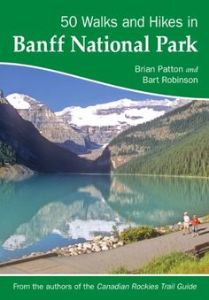 50 Walks and Hikes in Banff National Park by Brian Patton and Bart Robinson http://www.amazon.com/dp/0978237536/ref=cm_sw_r_pi_dp_I6gGvb0Q38ZVG