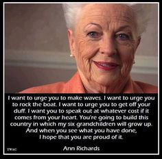 Ann Richards (born Dorothy Ann Willis Richards, September 1, 1933 – September 13, 2006) was an American politician and the 45th Governor of Texas {January 15, 1991 – January 17, 1995}.