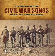 A Treasury of Civil War Songs Sung by Tom Glazer - Songs with a good tune and rousing lyrics both mirrored and inspired the events of the American Civil War (1861-1865). They told tales of battle, slavery, emancipation, victory, and defeat, and a century and a half later, they enshrine the shattered brotherhood of a nation and the lessons taught by war.
