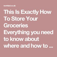 This Is Exactly How To Store Your Groceries Everything you need to know about where and how to store the food in your kitchen. posted on Sept. 30, 2014, Christine Byrne BuzzFeed Staff JennyChang BuzzFeed Staff - WorkLAD - Banter, Funny Pics, Viral Videos