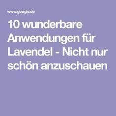 10 wunderbare Anwendungen für Lavendel - Nicht nur schön anzuschauen