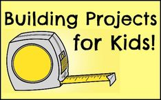 Awesome Ideas for Building Projects Perfect for Working on with Kids