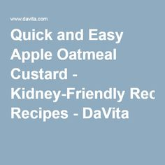 Quick and Easy Apple Oatmeal Custard - Kidney-Friendly Recipes - DaVita