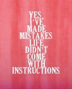 Sim, cometi erros. a vida não vem com livro de instruções!