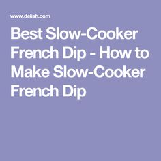 Best Slow-Cooker French Dip - How to Make Slow-Cooker French Dip