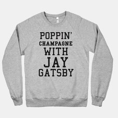 Poppin' champagne with Jay Gatsby sweatshirt by American Apparel