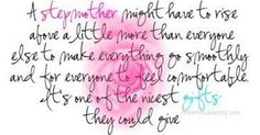 I love this quote. One of the first I read in my journey of becoming a great step mother. It says it all!