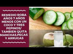 Remedio Roba Años 7 Años Menos Con Un Coco y Tres Pepinos Tambien Quita Manchas,Pecas y Arrugas - YouTube
