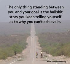 The only thing standing between you and your goal is a bullshit reason you're telling yourself