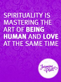 """""""Spirituality is mastering the art of being human and love at the same time."""" Jasmine Platt #creatingmiracles"""