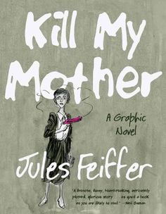 Jules Feiffer-Kill My Mother -- noir with female gumshoe