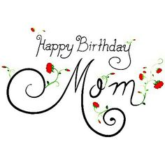 Happy Birthday to the Best Mom ⚘❤ Happy Birthday Mother Quotes, Birthday Greetings For Mother, Happy Birthday Clip Art, Birthday Greetings For Facebook, Happy Birthday Wishes Cards, Birthday Clips, Happy Birthday Beautiful, Birthday Cards For Mom, Birthday Blessings