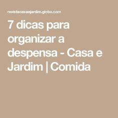 7 dicas para organizar a despensa - Casa e Jardim | Comida