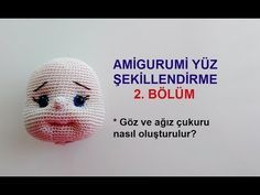 Amigurumi Yüz Şekillendirme-1 (Amigurumi Face Shaping PART 1) - YouTube