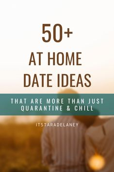 50 Date Ideas that are More Than just Quarantine & Chill