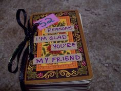 52 reasons I'm glad you're my friend- Found this idea on pinterest and totally stole it.