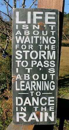 LIFE Isn't About Waiting for the Storm To Pass by tinkerscottage, $30.00