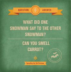 Q: What did one snowman say to the other snowman? A: Can you smell carrot?