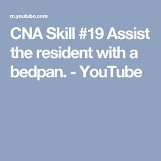 CNA Skill #19 Assist the resident with a bedpan. - YouTube