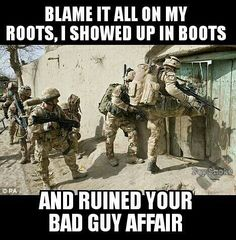 Blame it all on my roots. I showed up in boots and ruined your bad guy affair!!