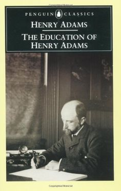The Education of Henry Adams (Penguin Classics) by Henry Adams, http://www.amazon.com/dp/0140445579/ref=cm_sw_r_pi_dp_gaYvrb1DXJVCW