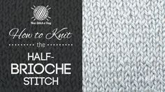 How to Knit the Half Brioche Stitch/this stitch creates a ridge looking design. The half brioche stitch would be great for hats, scarves, and blanket!