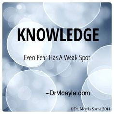 We spend so much time trying to eliminate fear instead of trying to understand it. Yet fear is actually quite powerless only based on thoughts and ideas. But even Fear has a weak spot, Knowledge. With Knowledge it doesn't stand a chance!