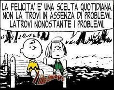 la felicità è una scelta quotidana... happiness is a daily choice; you don't find it in the absence of problems but despite them.