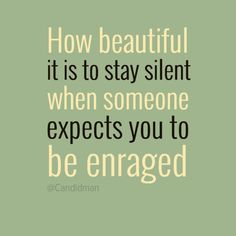 """How beautiful it is to stay silent when someone expects you to be enraged"". #Quotes by @Candidman #120228"