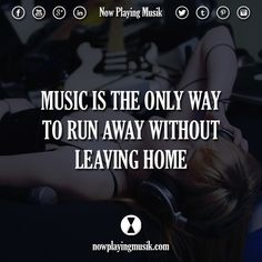 Music is the only way to run away without leaving home.  #quotes #quote #music #dance #imagination #escape