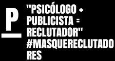 """Psicólogo + Publicista = Reclutador"" #MasQueReclutadores"