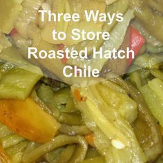 Three Ways to Store Roasted Hatch Chile - Ever Growing Farm New Mexico Green Chili Recipe, Green Chili Recipes, Veggie Recipes, Chicken Recipes, Hatch Peppers, Hatch Chili, Stuffed Green Peppers, Roast, Store