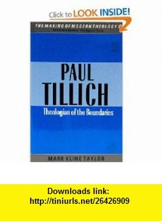 Paul Tillich Theologian of the Boundaries (Making of Modern Theology) (9780005990599) Mark Kline Taylor , ISBN-10: 0005990599  , ISBN-13: 978-0005990599 ,  , tutorials , pdf , ebook , torrent , downloads , rapidshare , filesonic , hotfile , megaupload , fileserve