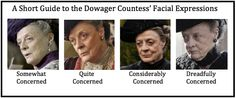 A short guide to the Dowager's facial expressions #Downton Abbey
