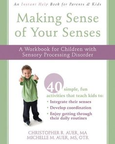 Making Sense of Your Senses: A Workbook for Children with Sensory Processing Disorder (Instant Help) by Christopher Auer MA et al., http://www.amazon.com/dp/157224836X/ref=cm_sw_r_pi_dp_l7b-tb0Y6YJEE