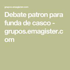 Debate patron para funda de casco - grupos.emagister.com